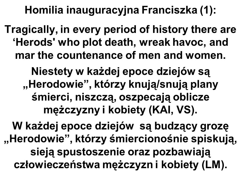 Homilia inauguracyjna Franciszka (1): Tragically, in every period of history there are 'Herods who plot death, wreak havoc, and mar the countenance of men and women.