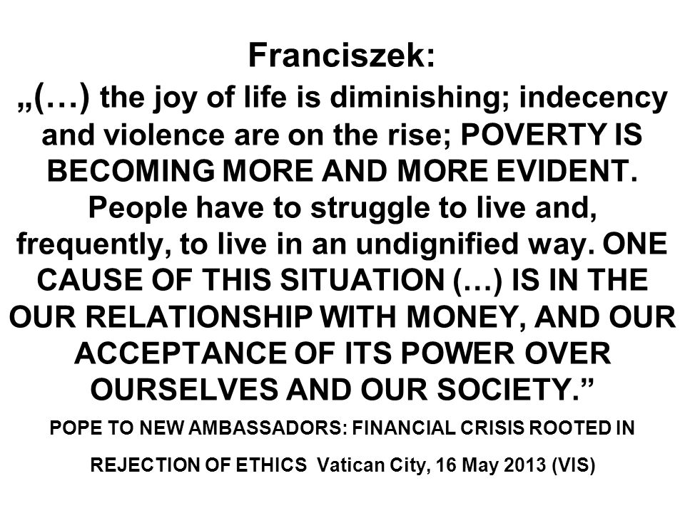 "Franciszek: ""(…) the joy of life is diminishing; indecency and violence are on the rise; POVERTY IS BECOMING MORE AND MORE EVIDENT."