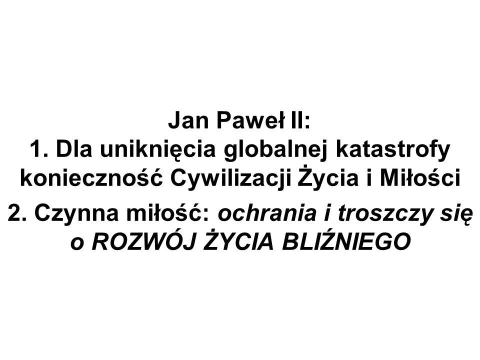 Jan Paweł II: 1. Dla uniknięcia globalnej katastrofy konieczność Cywilizacji Życia i Miłości 2.