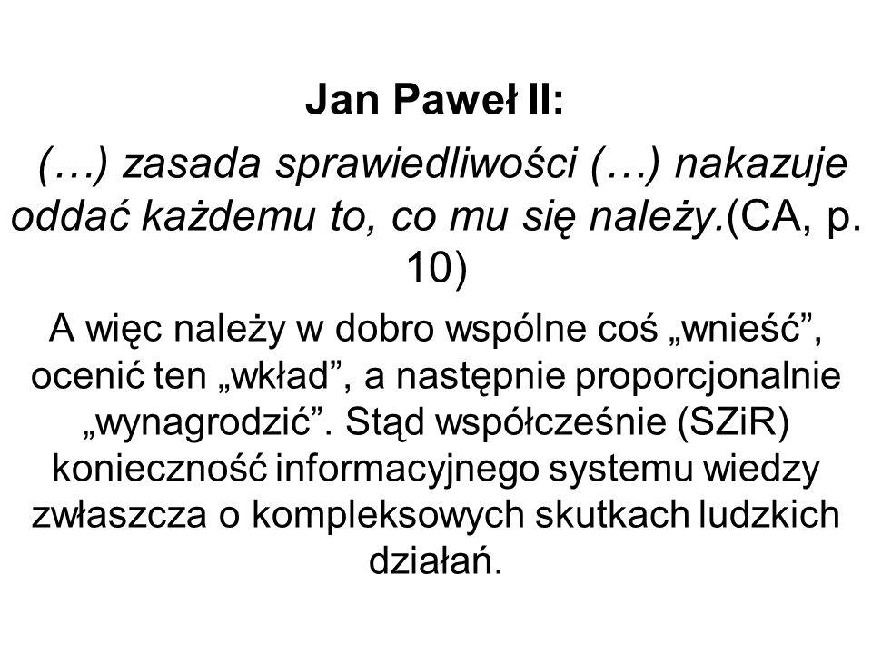 Jan Paweł II: (…) zasada sprawiedliwości (…) nakazuje oddać każdemu to, co mu się należy.(CA, p.