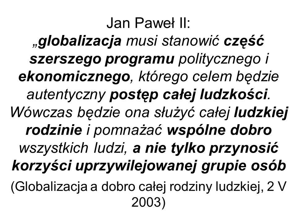 """Jan Paweł II: """"globalizacja musi stanowić część szerszego programu politycznego i ekonomicznego, którego celem będzie autentyczny postęp całej ludzkości."""