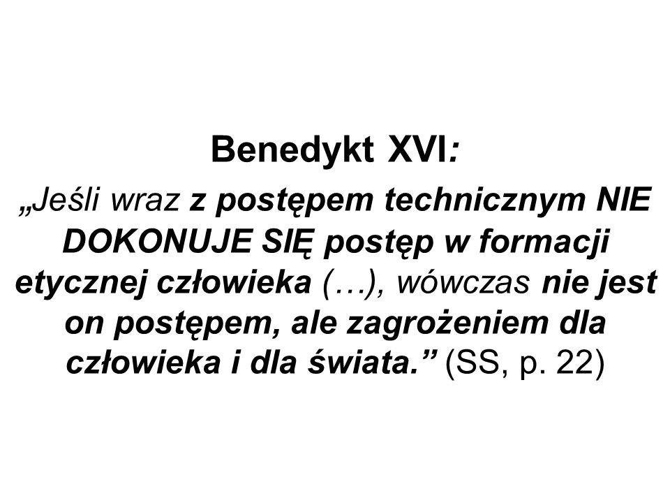 """Benedykt XVI: """"Jeśli wraz z postępem technicznym NIE DOKONUJE SIĘ postęp w formacji etycznej człowieka (…), wówczas nie jest on postępem, ale zagrożeniem dla człowieka i dla świata. (SS, p."""