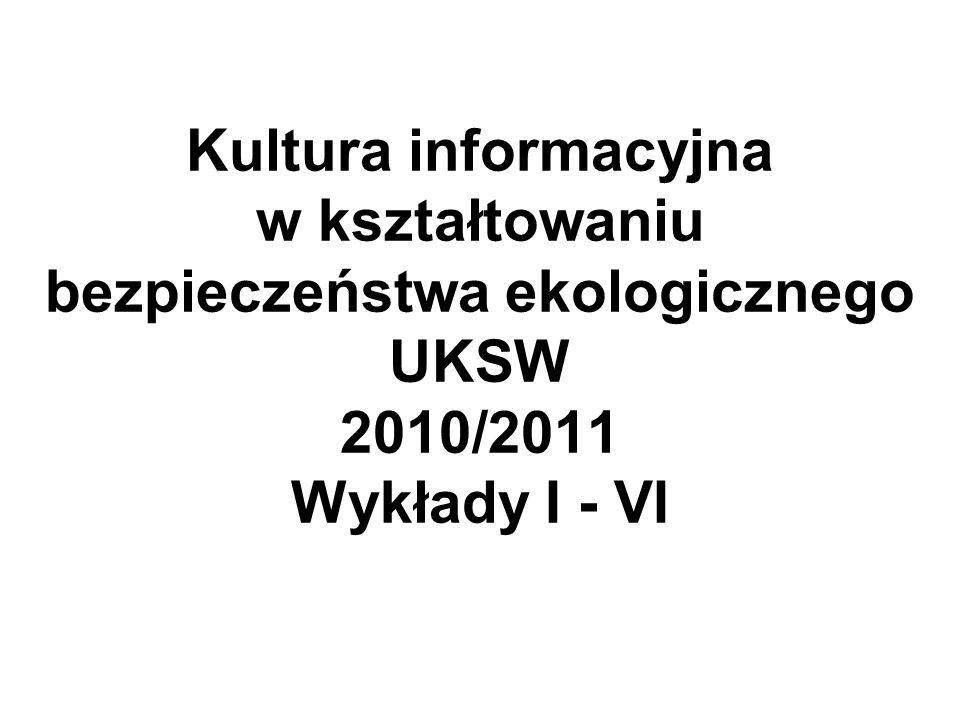 Kultura informacyjna w kształtowaniu bezpieczeństwa ekologicznego UKSW 2010/2011 Wykłady I - VI