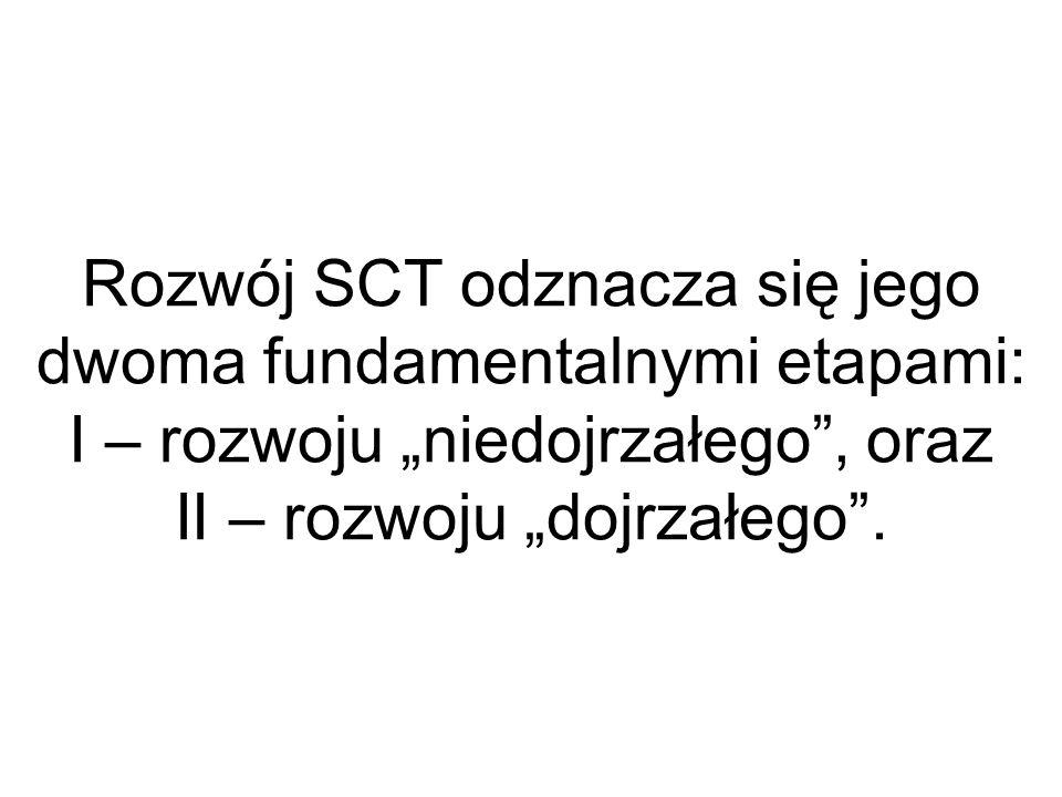 """Rozwój SCT odznacza się jego dwoma fundamentalnymi etapami: I – rozwoju """"niedojrzałego , oraz II – rozwoju """"dojrzałego ."""