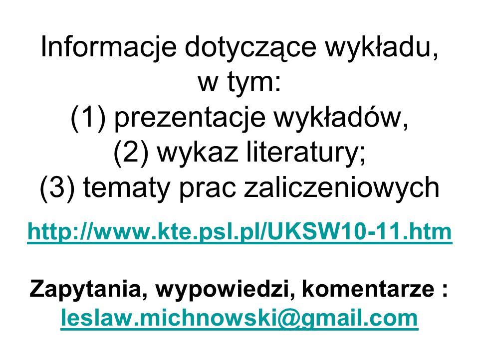 Informacje dotyczące wykładu, w tym: (1) prezentacje wykładów, (2) wykaz literatury; (3) tematy prac zaliczeniowych http://www.kte.psl.pl/UKSW10-11.htm Zapytania, wypowiedzi, komentarze : leslaw.michnowski@gmail.com