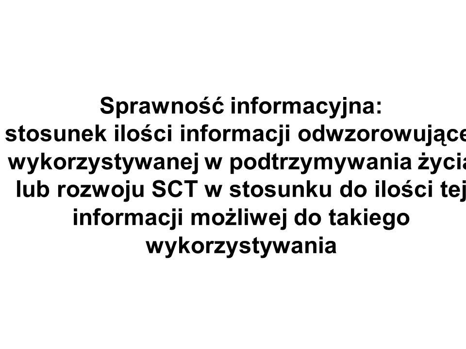Sprawność informacyjna: stosunek ilości informacji odwzorowującej wykorzystywanej w podtrzymywania życia lub rozwoju SCT w stosunku do ilości tej informacji możliwej do takiego wykorzystywania