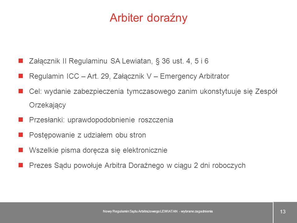 Arbiter doraźnyZałącznik II Regulaminu SA Lewiatan, § 36 ust. 4, 5 i 6. Regulamin ICC – Art. 29, Załącznik V – Emergency Arbitrator.