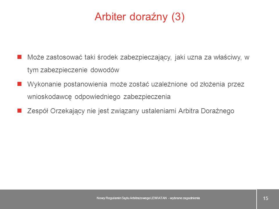 Arbiter doraźny (3)Może zastosować taki środek zabezpieczający, jaki uzna za właściwy, w tym zabezpieczenie dowodów.