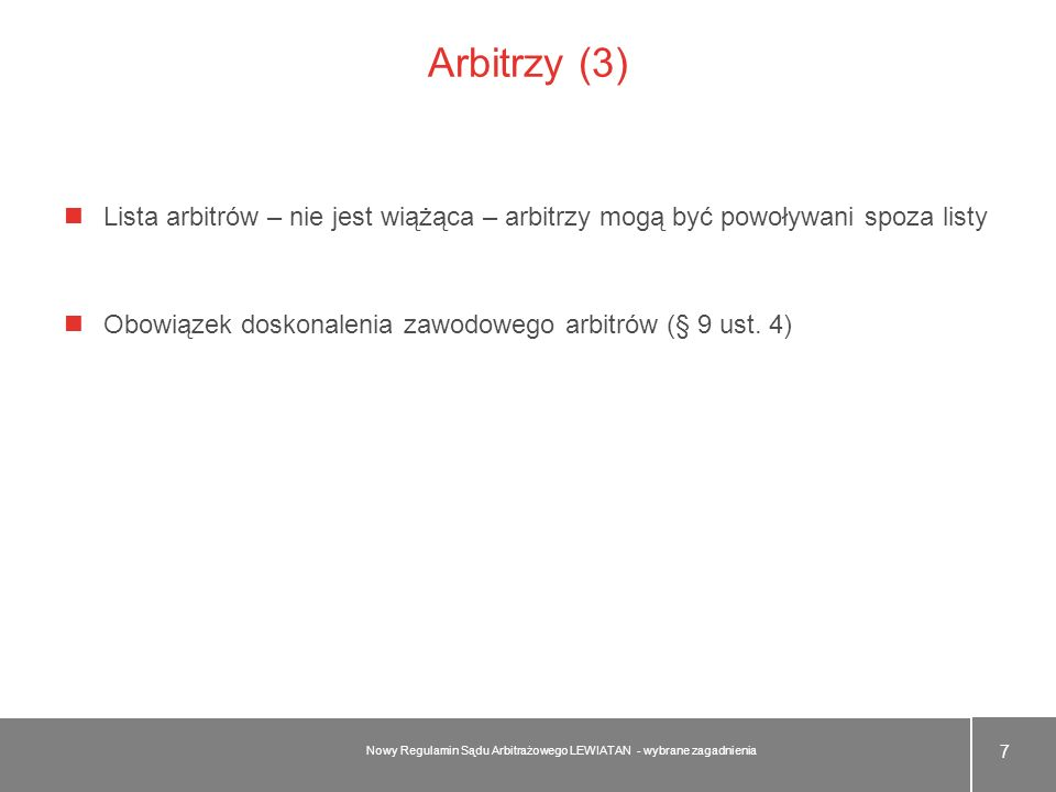 Arbitrzy (3)Lista arbitrów – nie jest wiążąca – arbitrzy mogą być powoływani spoza listy. Obowiązek doskonalenia zawodowego arbitrów (§ 9 ust. 4)