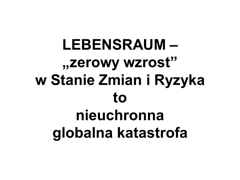 """LEBENSRAUM – """"zerowy wzrost w Stanie Zmian i Ryzyka to nieuchronna globalna katastrofa"""