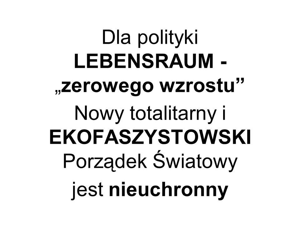 """Dla polityki LEBENSRAUM - """"zerowego wzrostu Nowy totalitarny i EKOFASZYSTOWSKI Porządek Światowy jest nieuchronny"""