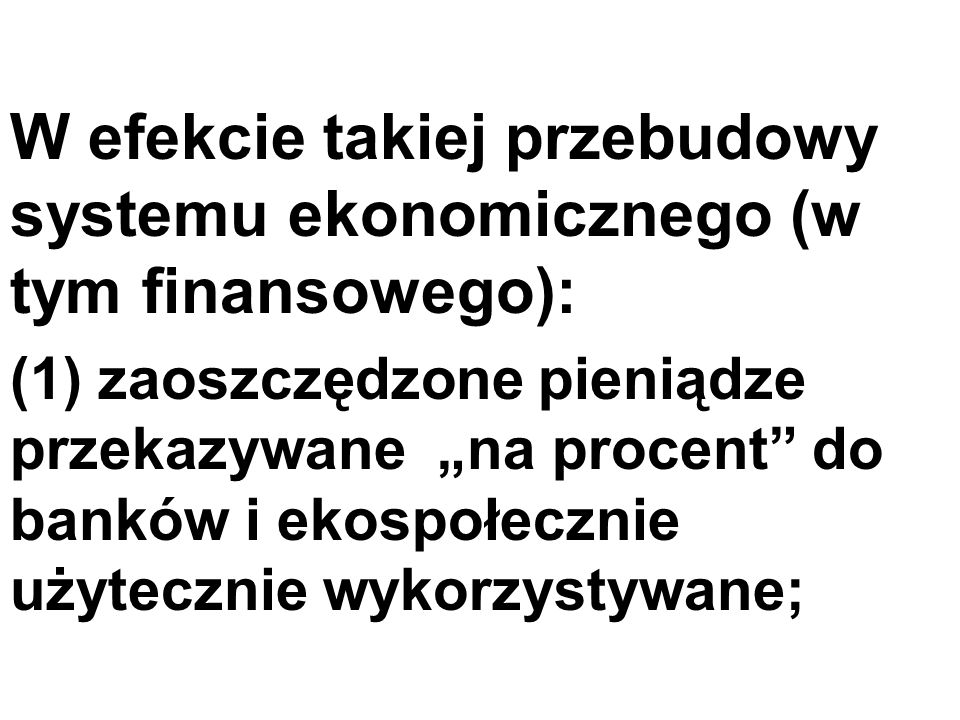 """W efekcie takiej przebudowy systemu ekonomicznego (w tym finansowego): (1) zaoszczędzone pieniądze przekazywane """"na procent do banków i ekospołecznie użytecznie wykorzystywane;"""