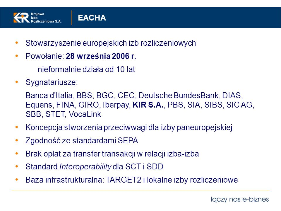EACHA Stowarzyszenie europejskich izb rozliczeniowych. Powołanie: 28 września 2006 r. nieformalnie działa od 10 lat.