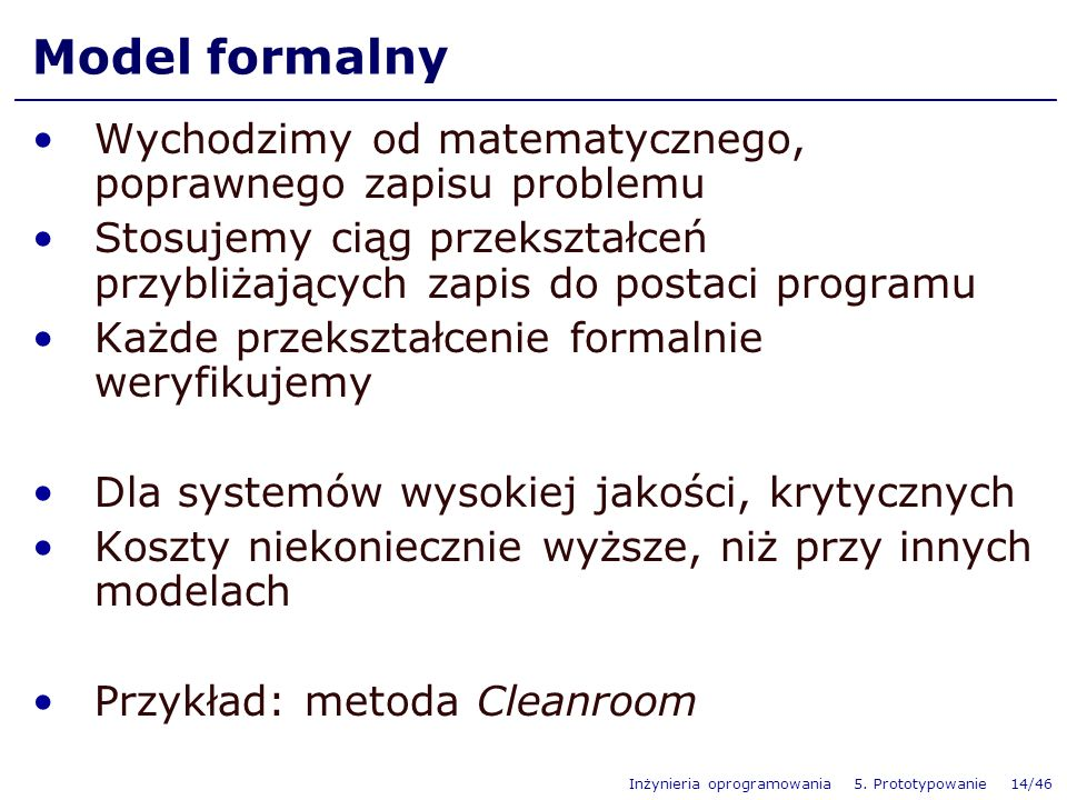 Model formalny Wychodzimy od matematycznego, poprawnego zapisu problemu. Stosujemy ciąg przekształceń przybliżających zapis do postaci programu.