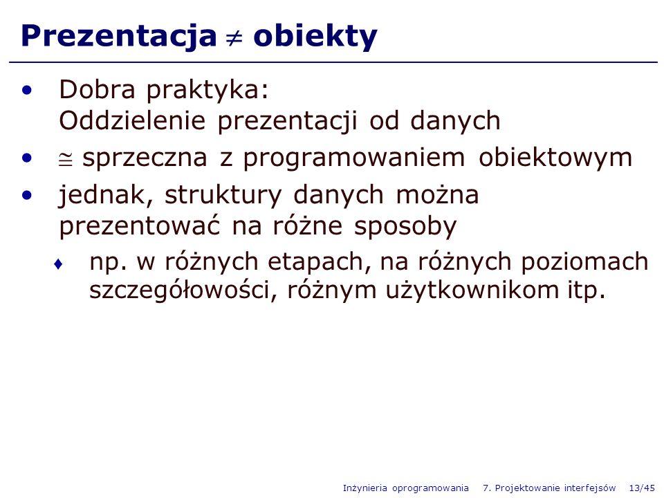 Prezentacja  obiekty Dobra praktyka: Oddzielenie prezentacji od danych.  sprzeczna z programowaniem obiektowym.