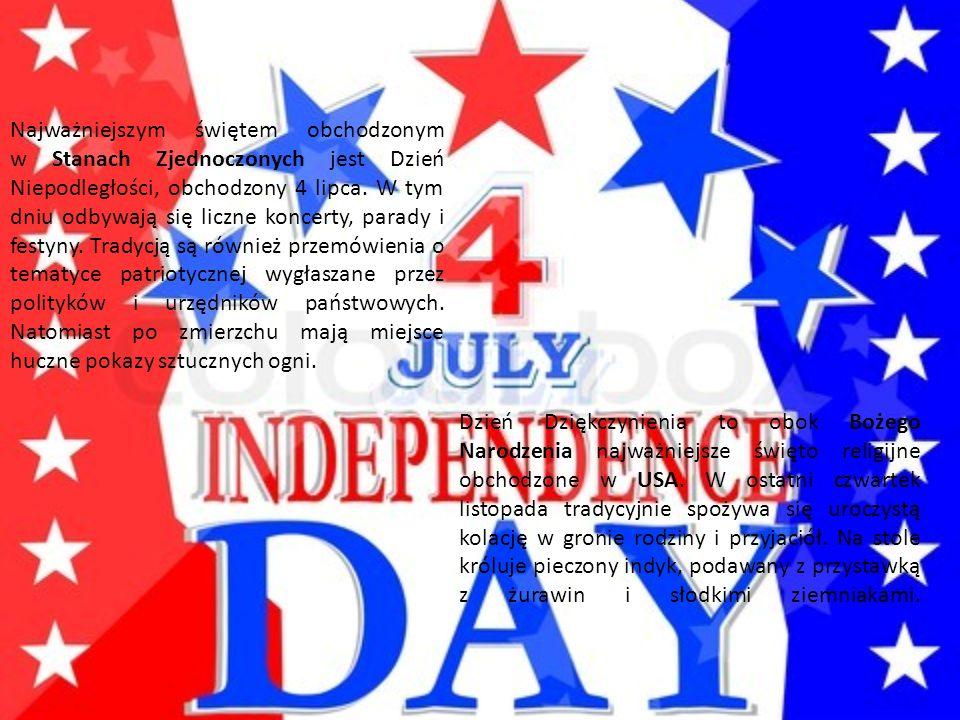 Najważniejszym świętem obchodzonym w Stanach Zjednoczonych jest Dzień Niepodległości, obchodzony 4 lipca. W tym dniu odbywają się liczne koncerty, parady i festyny. Tradycją są również przemówienia o tematyce patriotycznej wygłaszane przez polityków i urzędników państwowych. Natomiast po zmierzchu mają miejsce huczne pokazy sztucznych ogni.