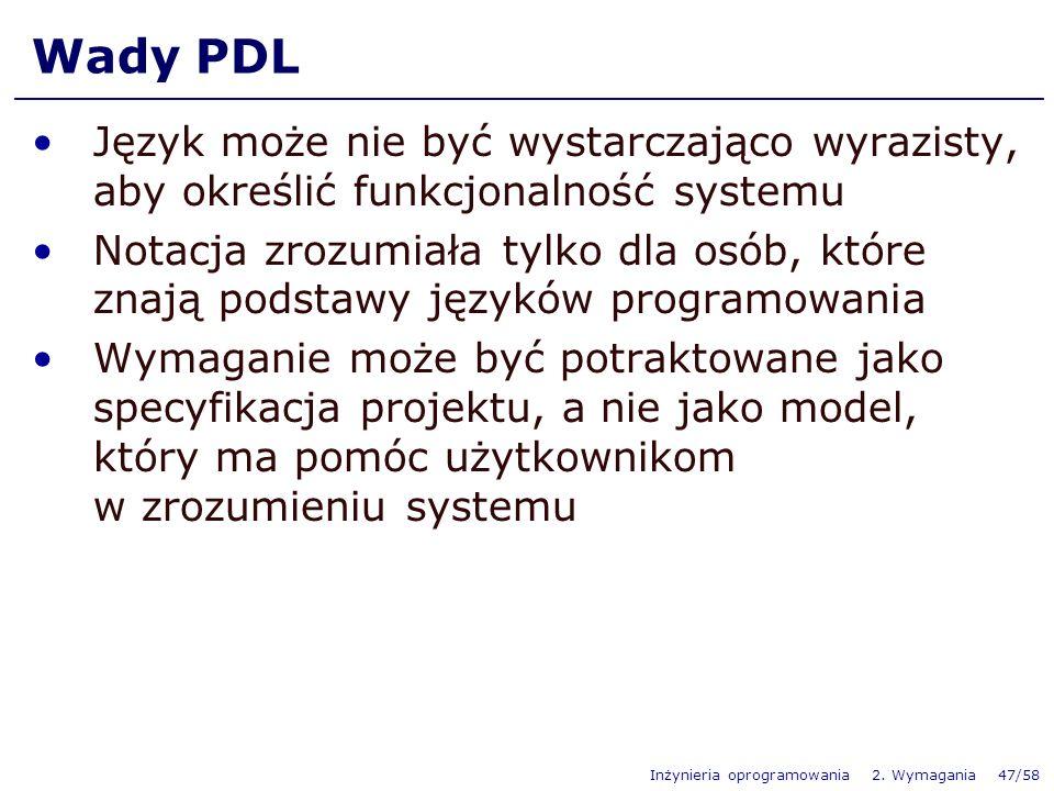 Wady PDL Język może nie być wystarczająco wyrazisty, aby określić funkcjonalność systemu.