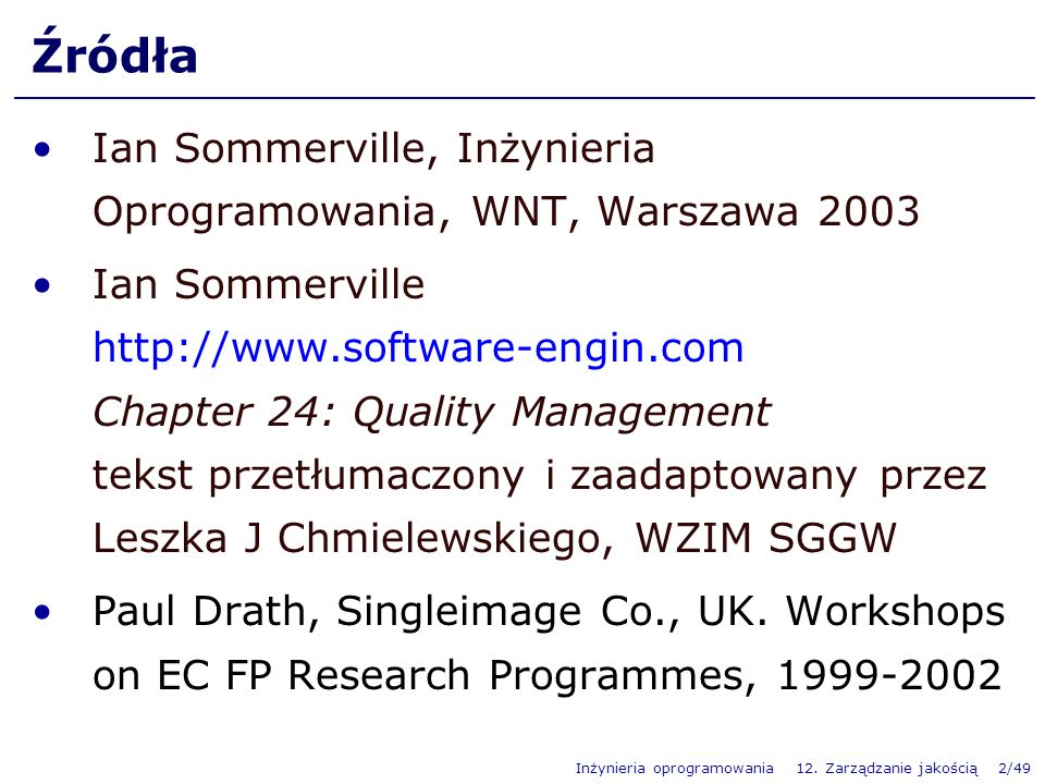 Źródła Ian Sommerville, Inżynieria Oprogramowania, WNT, Warszawa 2003