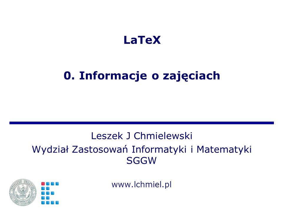LaTeX 0. Informacje o zajęciach