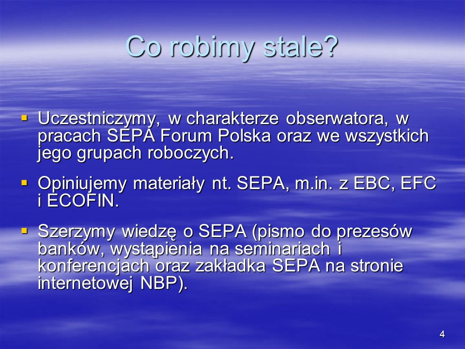 Co robimy stale Uczestniczymy, w charakterze obserwatora, w pracach SEPA Forum Polska oraz we wszystkich jego grupach roboczych.