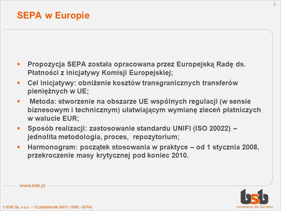 SEPA w Europie Propozycja SEPA została opracowana przez Europejską Radę ds. Płatności z inicjatywy Komisji Europejskiej;