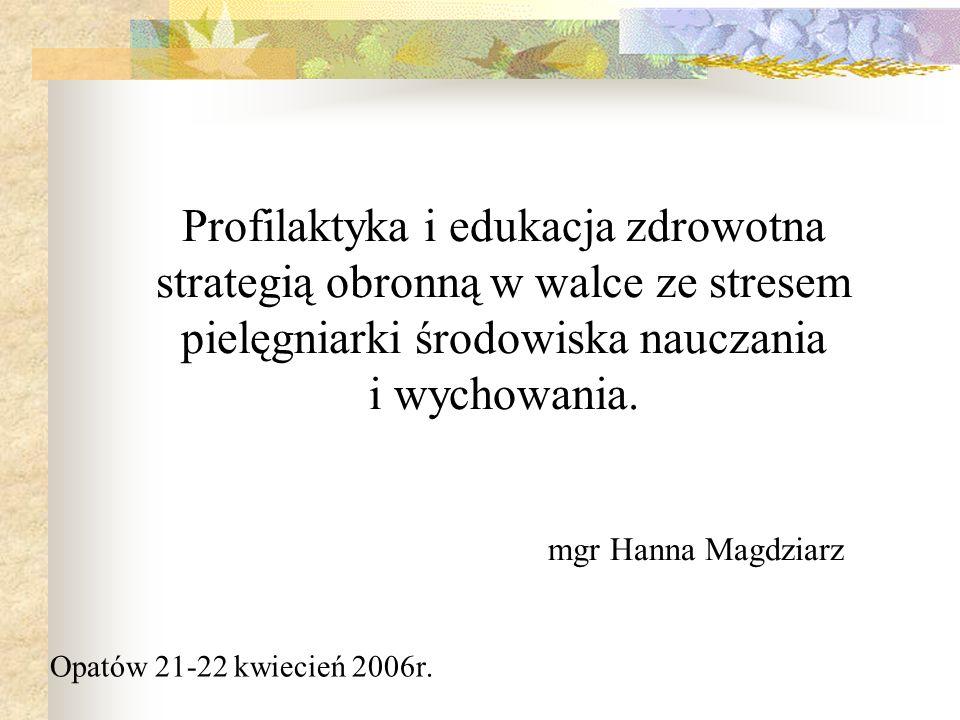 Profilaktyka i edukacja zdrowotna strategią obronną w walce ze stresem pielęgniarki środowiska nauczania