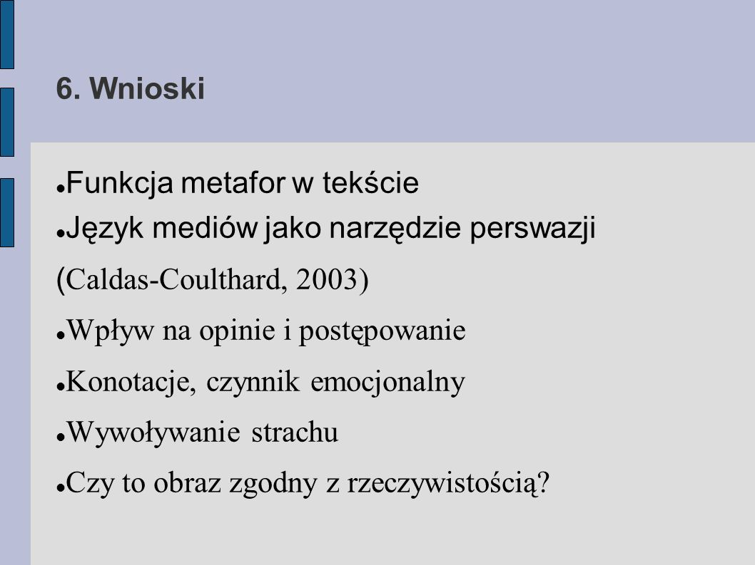6. Wnioski Funkcja metafor w tekście. Język mediów jako narzędzie perswazji (Caldas-Coulthard, 2003)