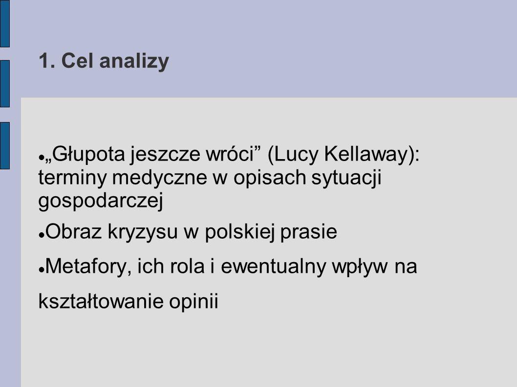 """1. Cel analizy """"Głupota jeszcze wróci (Lucy Kellaway): terminy medyczne w opisach sytuacji gospodarczej."""