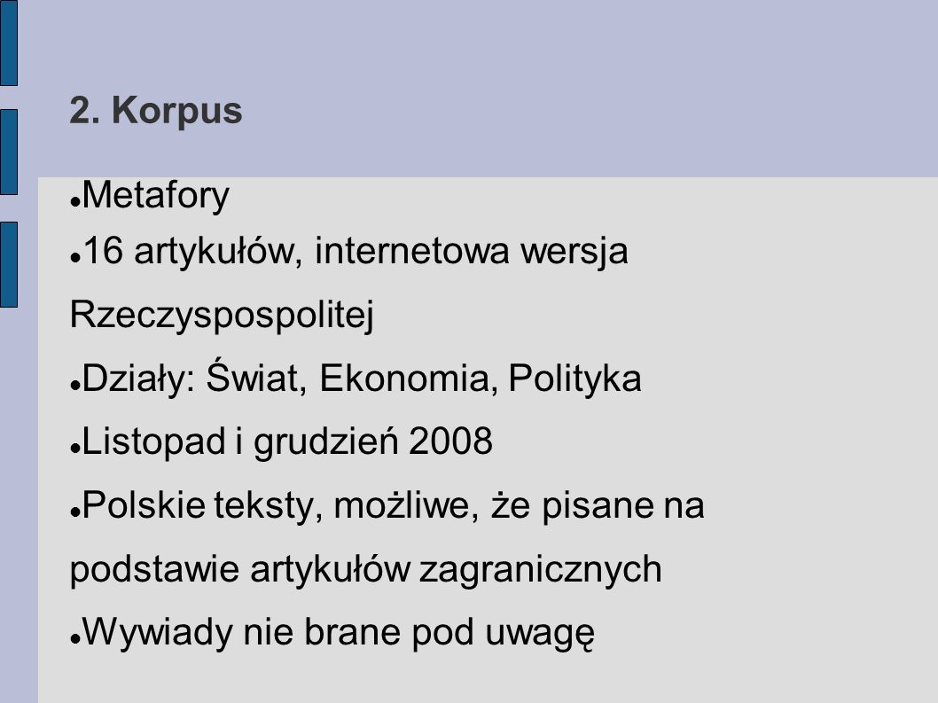 2. Korpus Metafory. 16 artykułów, internetowa wersja Rzeczyspospolitej. Działy: Świat, Ekonomia, Polityka.