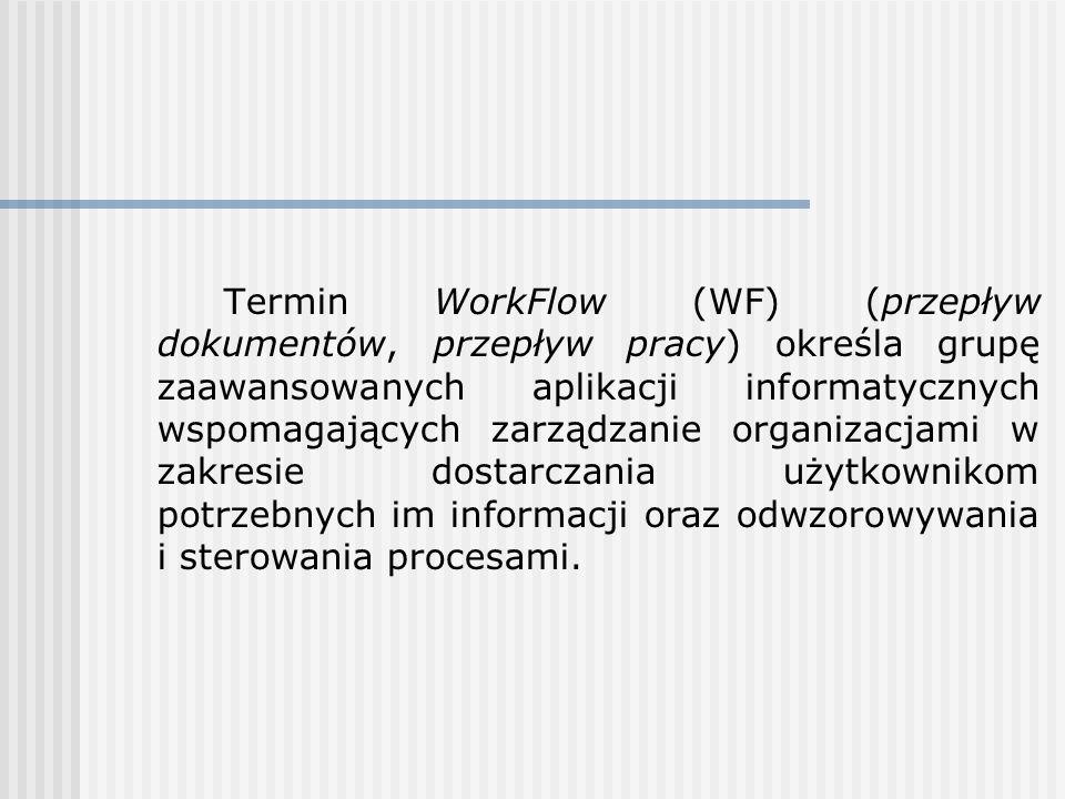 Termin WorkFlow (WF) (przepływ dokumentów, przepływ pracy) określa grupę zaawansowanych aplikacji informatycznych wspomagających zarządzanie organizacjami w zakresie dostarczania użytkownikom potrzebnych im informacji oraz odwzorowywania i sterowania procesami.
