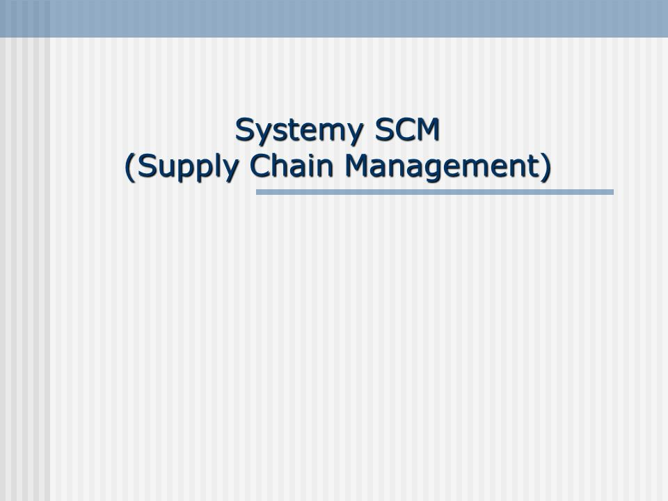 Systemy SCM (Supply Chain Management)
