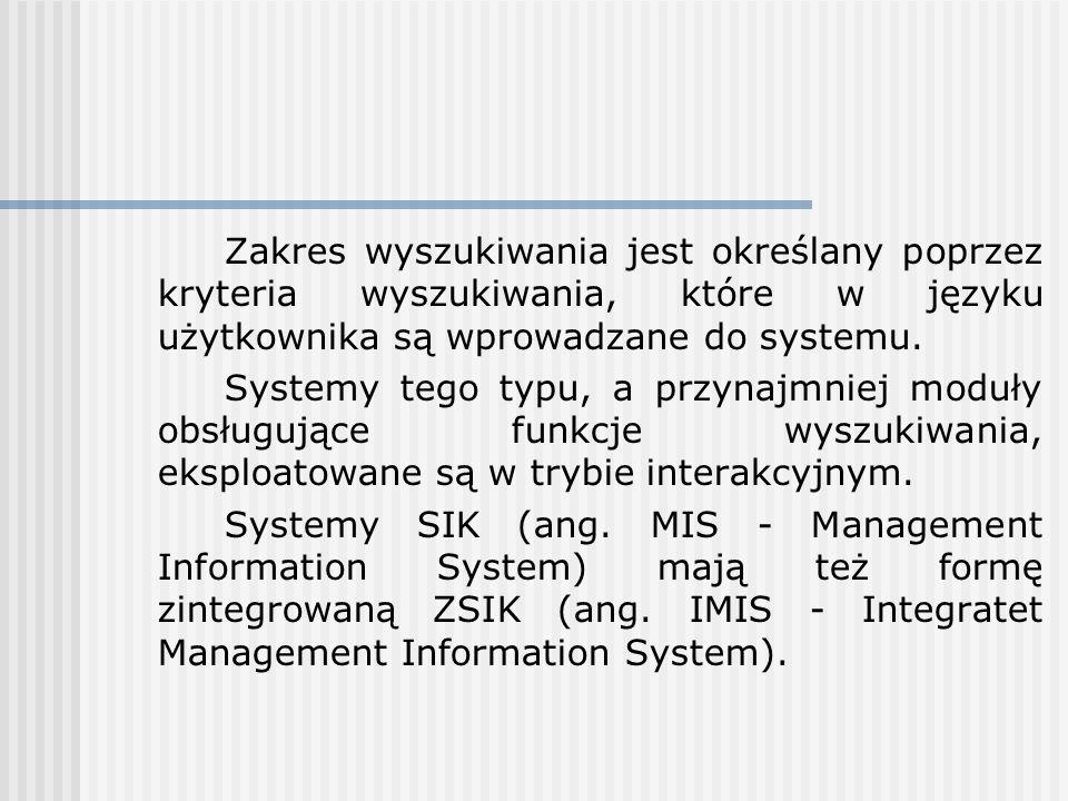 Zakres wyszukiwania jest określany poprzez kryteria wyszukiwania, które w języku użytkownika są wprowadzane do systemu.