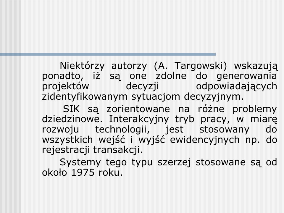 Niektórzy autorzy (A. Targowski) wskazują ponadto, iż są one zdolne do generowania projektów decyzji odpowiadających zidentyfikowanym sytuacjom decyzyjnym.