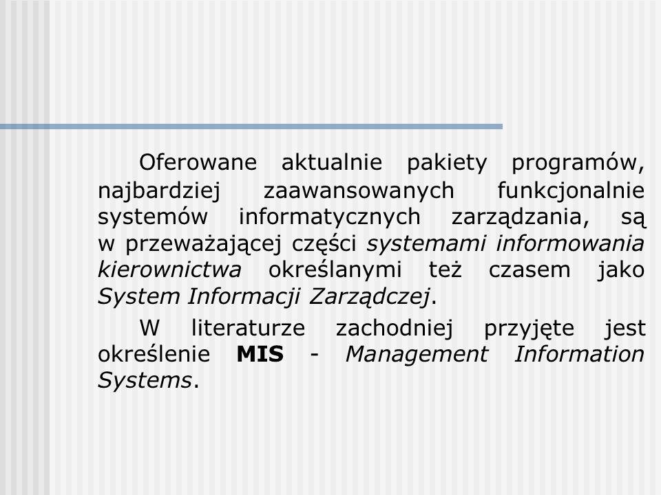 Oferowane aktualnie pakiety programów, najbardziej zaawansowanych funkcjonalnie systemów informatycznych zarządzania, są w przeważającej części systemami informowania kierownictwa określanymi też czasem jako System Informacji Zarządczej.