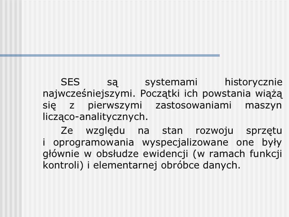 SES są systemami historycznie najwcześniejszymi