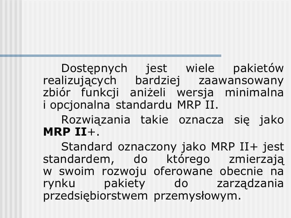 Dostępnych jest wiele pakietów realizujących bardziej zaawansowany zbiór funkcji aniżeli wersja minimalna i opcjonalna standardu MRP II.