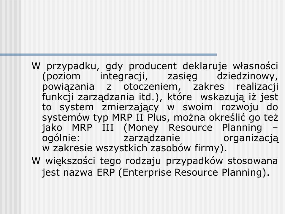 W przypadku, gdy producent deklaruje własności (poziom integracji, zasięg dziedzinowy, powiązania z otoczeniem, zakres realizacji funkcji zarządzania itd.), które wskazują iż jest to system zmierzający w swoim rozwoju do systemów typ MRP II Plus, można określić go też jako MRP III (Money Resource Planning – ogólnie: zarządzanie organizacją w zakresie wszystkich zasobów firmy).