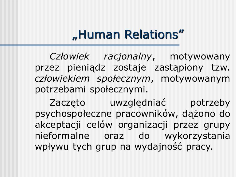 """""""Human Relations Człowiek racjonalny, motywowany przez pieniądz zostaje zastąpiony tzw. człowiekiem społecznym, motywowanym potrzebami społecznymi."""