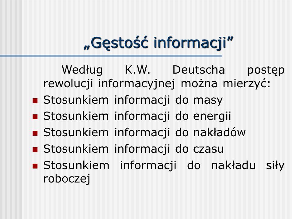 """""""Gęstość informacji Według K.W. Deutscha postęp rewolucji informacyjnej można mierzyć: Stosunkiem informacji do masy."""