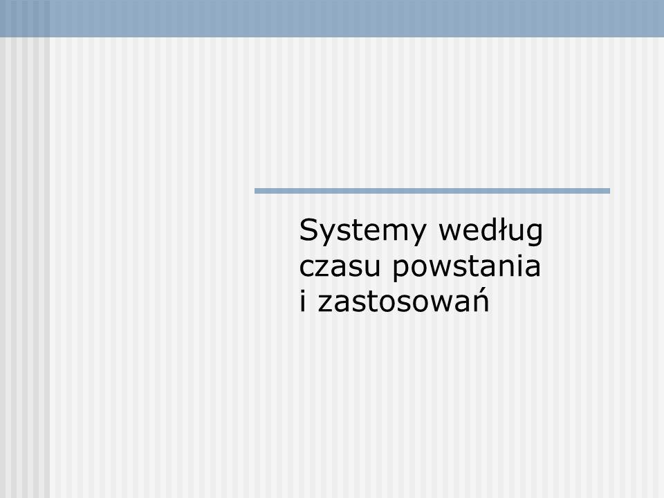 Systemy według czasu powstania i zastosowań
