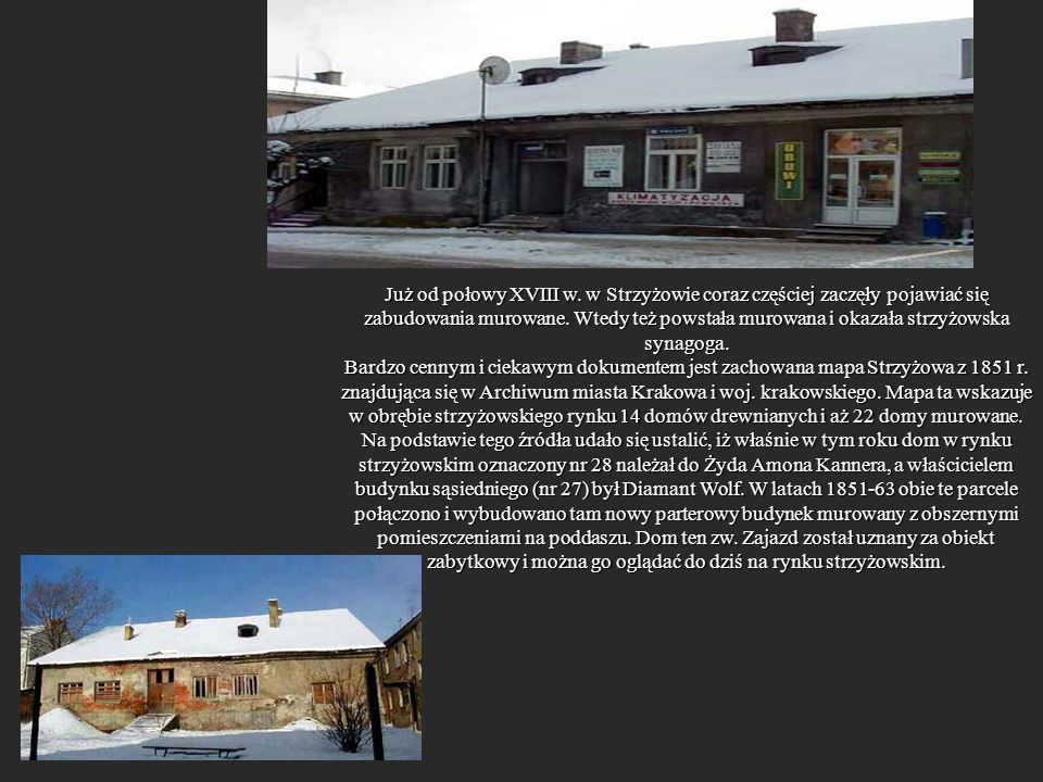 Już od połowy XVIII w. w Strzyżowie coraz częściej zaczęły pojawiać się zabudowania murowane. Wtedy też powstała murowana i okazała strzyżowska synagoga.