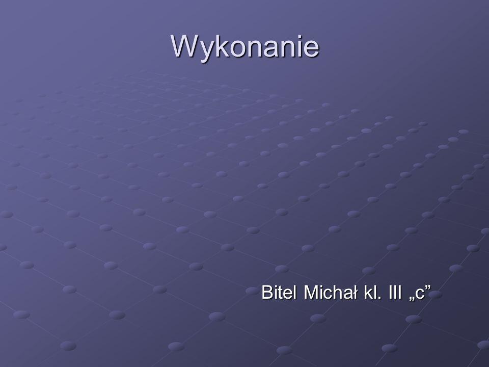 """Wykonanie Bitel Michał kl. III """"c"""