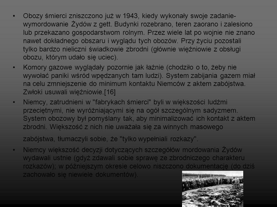 Obozy śmierci zniszczono już w 1943, kiedy wykonały swoje zadanie- wymordowanie Żydów z gett. Budynki rozebrano, teren zaorano i zalesiono lub przekazano gospodarstwom rolnym. Przez wiele lat po wojnie nie znano nawet dokładnego obszaru i wyglądu tych obozów. Przy życiu pozostali tylko bardzo nieliczni świadkowie zbrodni (głównie więźniowie z obsługi obozu, którym udało się uciec).