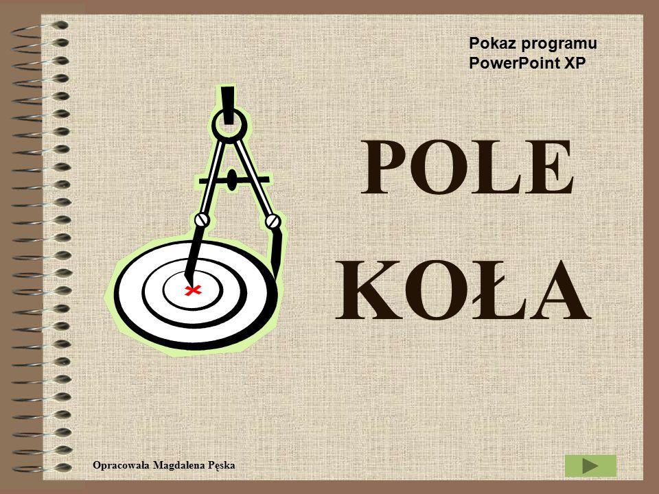 Pokaz programu PowerPoint XP POLE KOŁA Opracowała Magdalena Pęska