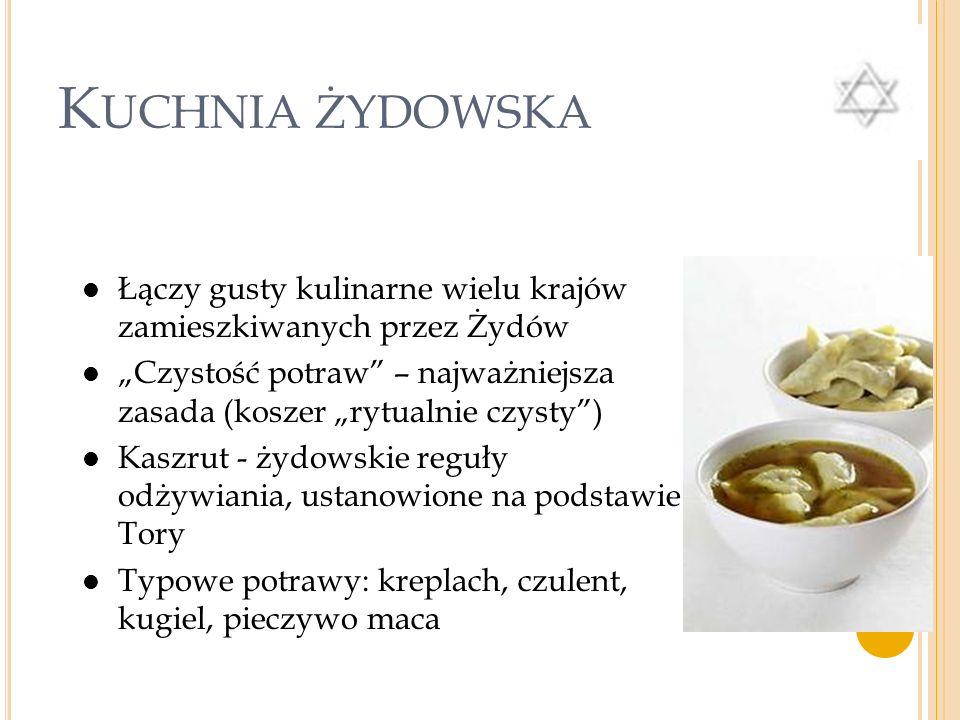 Kuchnia żydowska Łączy gusty kulinarne wielu krajów zamieszkiwanych przez Żydów.