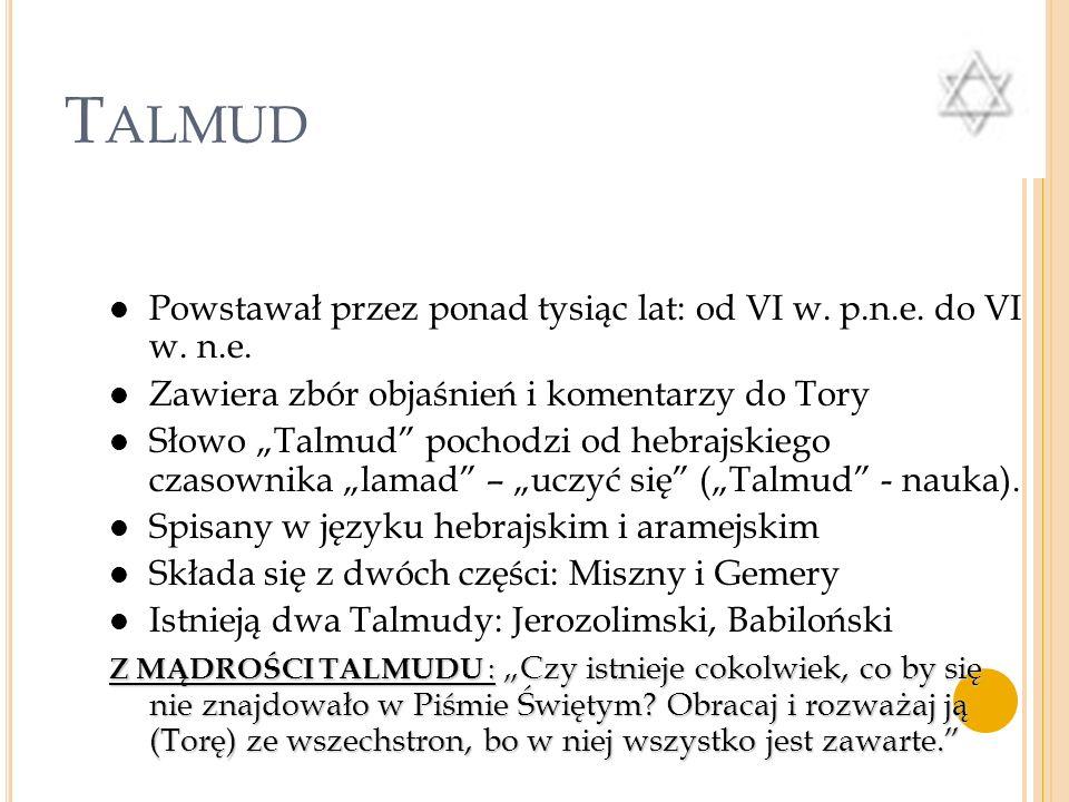 Talmud Powstawał przez ponad tysiąc lat: od VI w. p.n.e. do VI w. n.e.