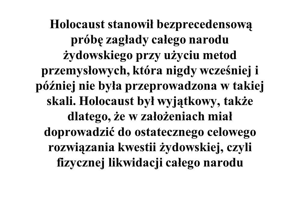 Holocaust stanowił bezprecedensową próbę zagłady całego narodu żydowskiego przy użyciu metod przemysłowych, która nigdy wcześniej i później nie była przeprowadzona w takiej skali.