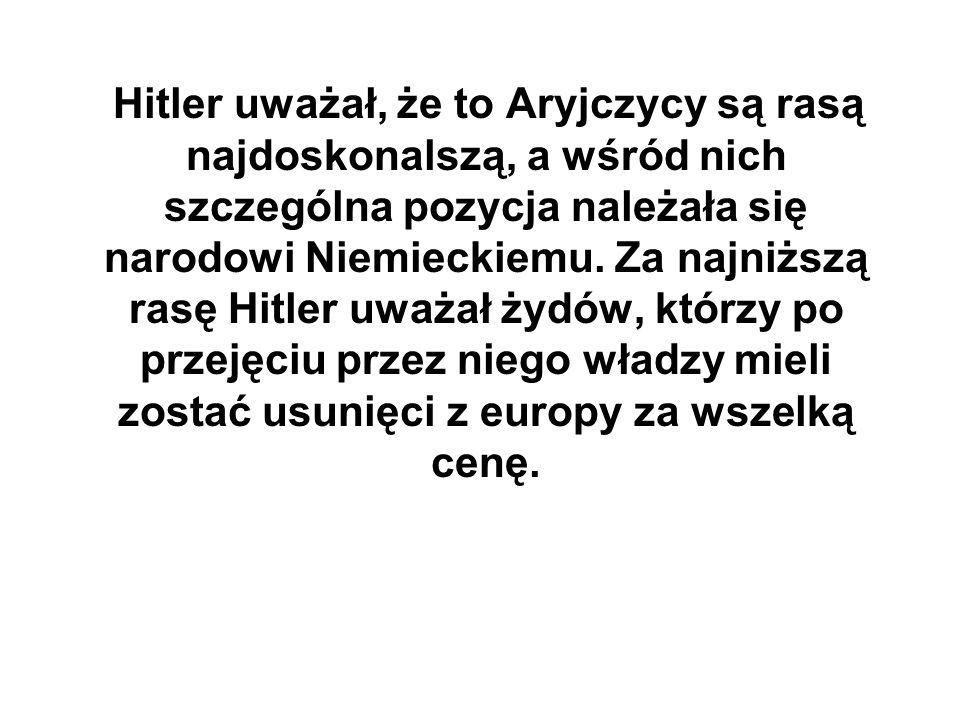 Hitler uważał, że to Aryjczycy są rasą najdoskonalszą, a wśród nich szczególna pozycja należała się narodowi Niemieckiemu.