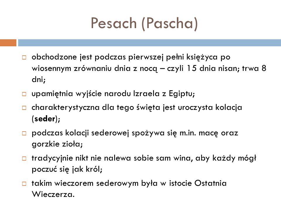 Pesach (Pascha) obchodzone jest podczas pierwszej pełni księżyca po wiosennym zrównaniu dnia z nocą – czyli 15 dnia nisan; trwa 8 dni;