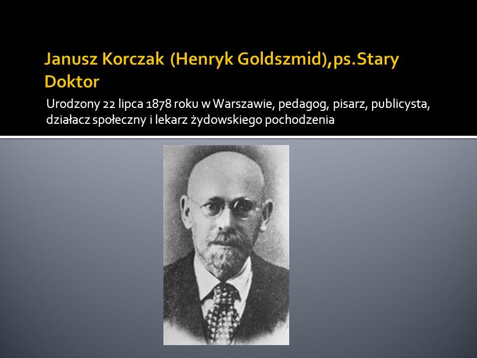 Janusz Korczak (Henryk Goldszmid),ps.Stary Doktor